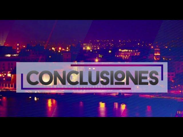 CONCLUSIONES EN VIVO VIERNES 22 MAYO