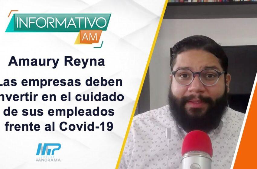 INFORMATIVO AM: Las empresas deben invertir en el cuidado de sus empleados frente al Covid-19 / Amaury Reina