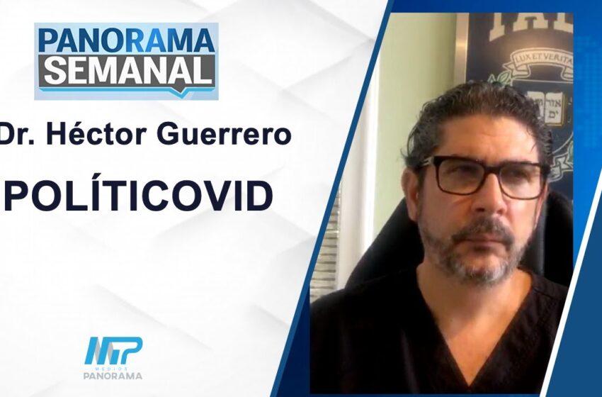 PANORAMA SEMANAL: POLÍTICOVID / Dr. Hector Guerrero