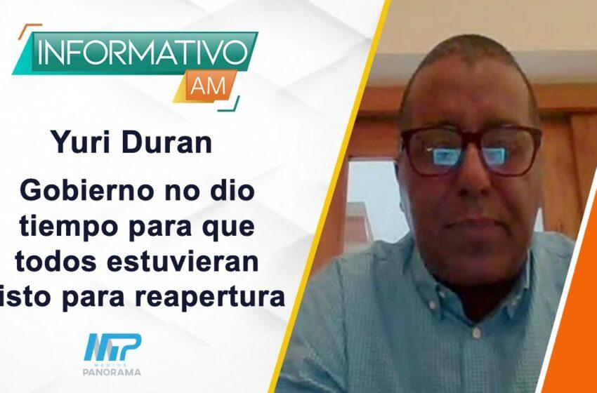 INFORMATIVO AM: Gobierno no dio tiempo para que todos estuvieran listo para reapertura / Yuri Duran