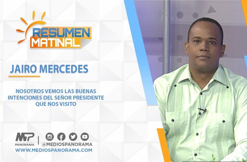 Nosotros vemos las buenas intenciones del señor presidente que nos visitó / Jairo Mercedes